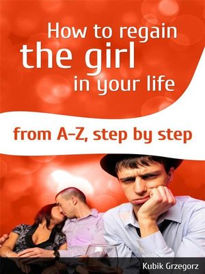 cover image of How to Regain the Girl In Your Life From A-Z,Step by Step